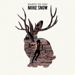 Miike Snow – Happy To You