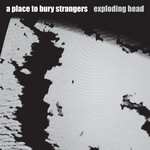22. A Place To Bury Strangers - Exploding Head