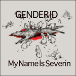 Gender ID - My Name Is Severin [single]